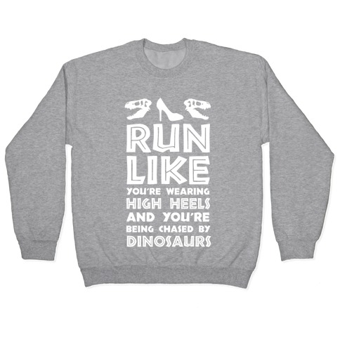 Run Like You're Wearing High Heels And You're Being Chased By Dinosaurs Pullover