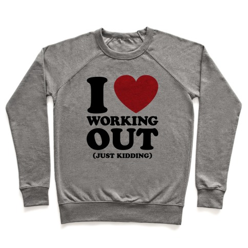 I Love Working Out (Just Kidding) Pullover