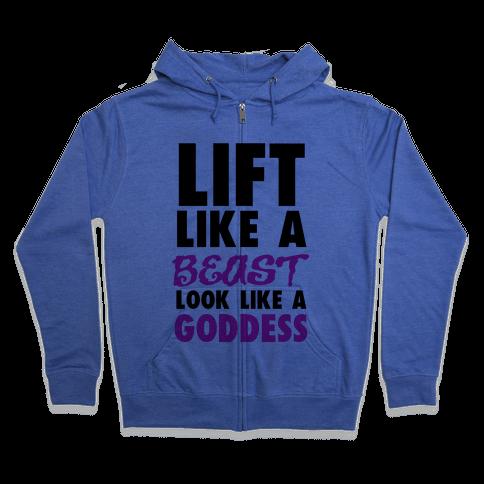 Lift Like a Beast Look Like a Goddess Zip Hoodie