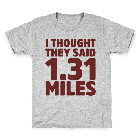 I Thought They Said 1.31 Miles Kids T-Shirt
