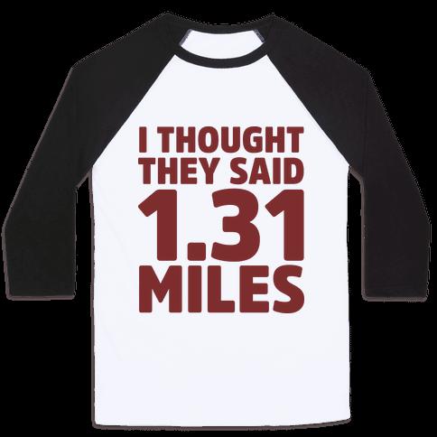 I Thought They Said 1.31 Miles Baseball Tee