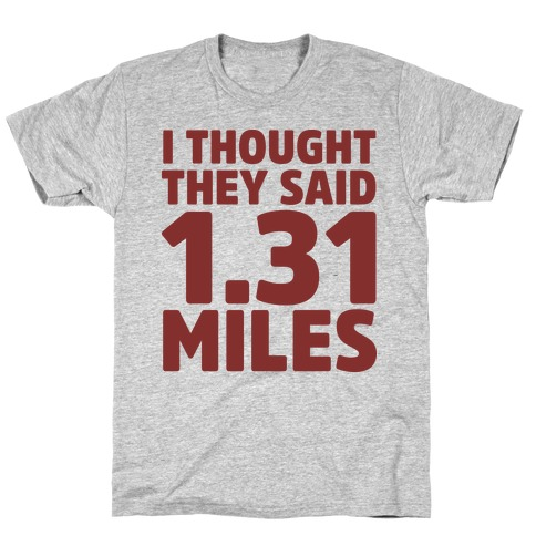 I Thought They Said 1.31 Miles T-Shirt