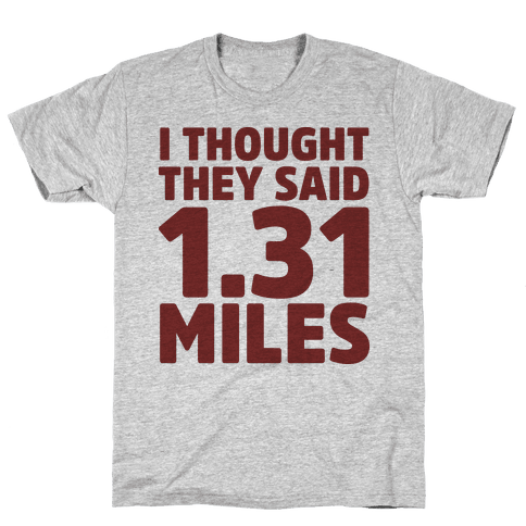 I Thought They Said 1.31 Miles Mens/Unisex T-Shirt