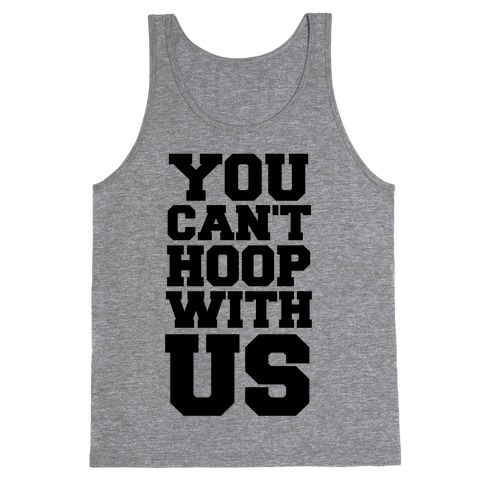You Can't Hoop With Us Tank Top