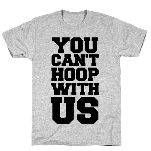 You Can't Hoop With Us T-Shirt