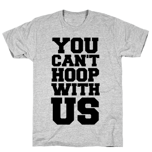 You Can't Hoop With Us Mens/Unisex T-Shirt
