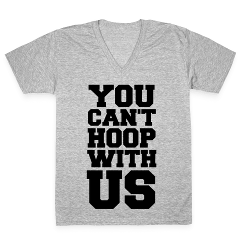 You Can't Hoop With Us V-Neck Tee Shirt