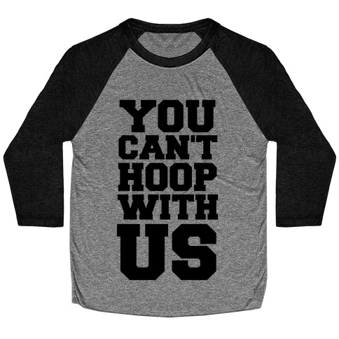 You Can't Hoop With Us Baseball Tee