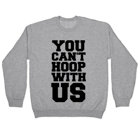 You Can't Hoop With Us Pullover