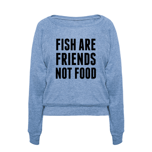 Human fish are friends not food clothing pullover for Fish are friends not food