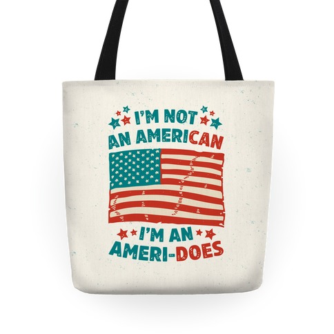 I'm Not An American, I'm An Ameri-Does Tote
