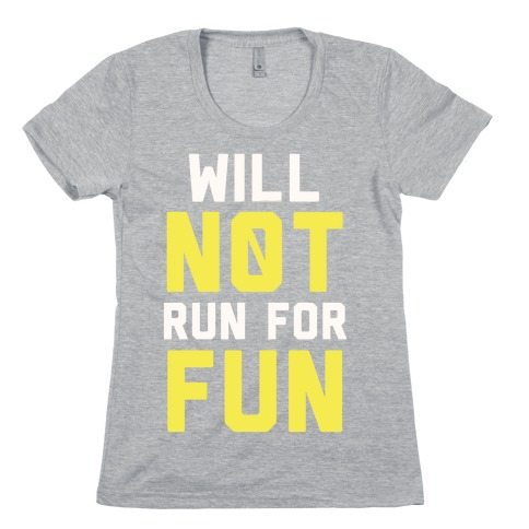 Will Not Run for Fun Womens T-Shirt