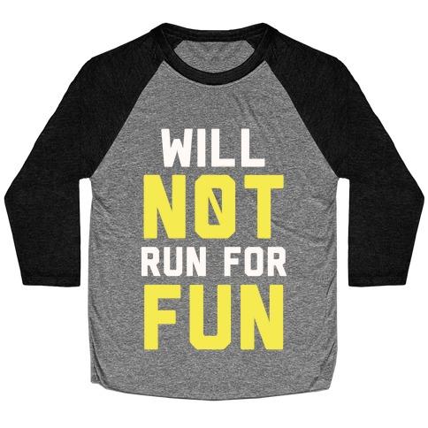 Will Not Run for Fun Baseball Tee