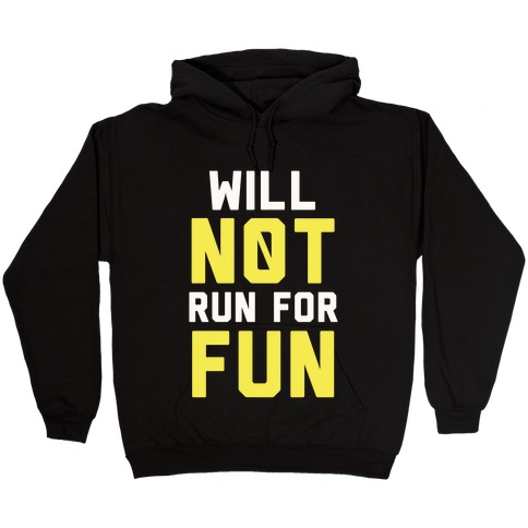 Will Not Run for Fun Hooded Sweatshirt