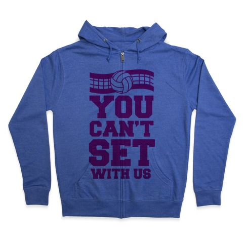 You Can't Set With Us Zip Hoodie