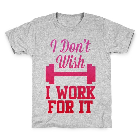 I Don't Wish, I Work For It Kids T-Shirt