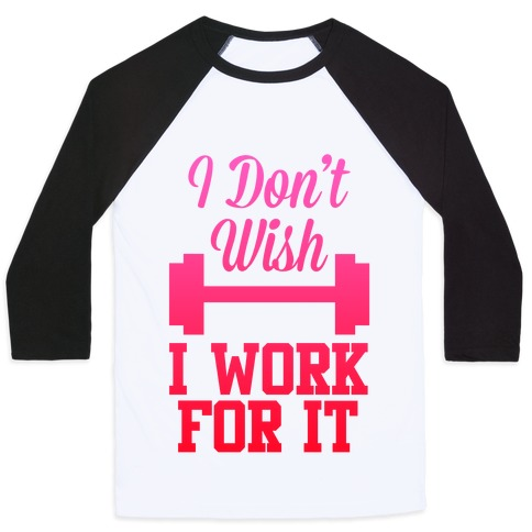 I Don't Wish, I Work For It Baseball Tee