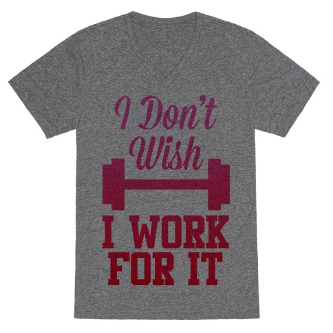 I Don't Wish, I Work For It V-Neck Tee Shirt