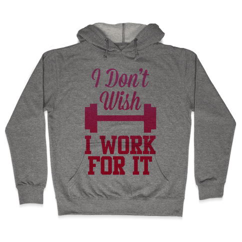 I Don't Wish, I Work For It Hooded Sweatshirt