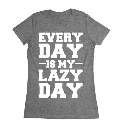 Every Day Is My Lazy Day Womens T-Shirt