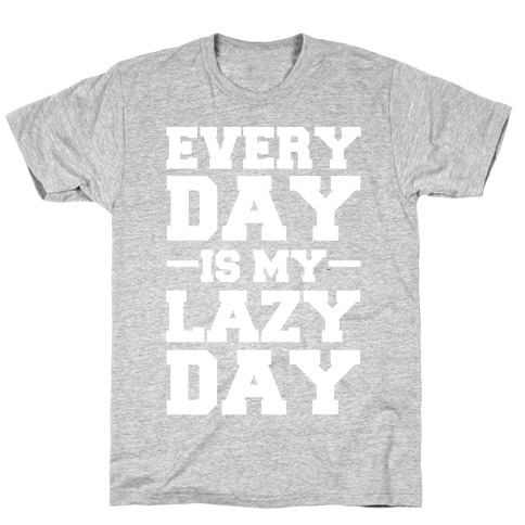 Every Day Is My Lazy Day Mens/Unisex T-Shirt