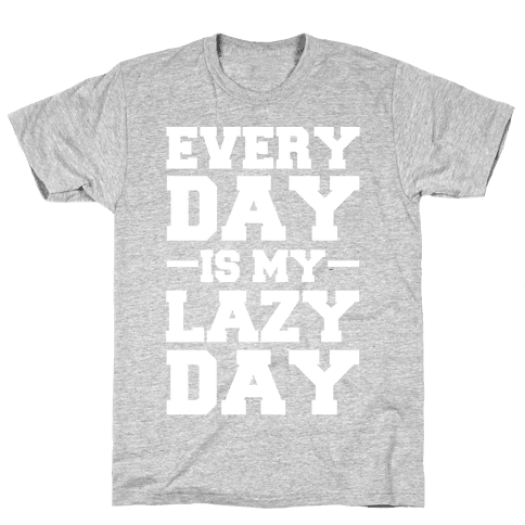 Every Day Is My Lazy Day Mens T-Shirt