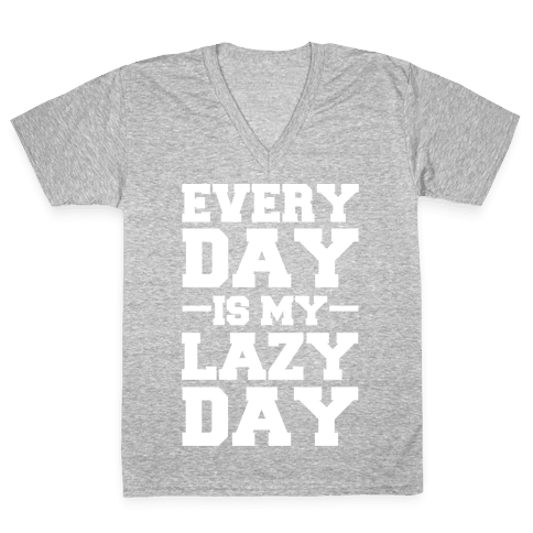 Every Day Is My Lazy Day V-Neck Tee Shirt