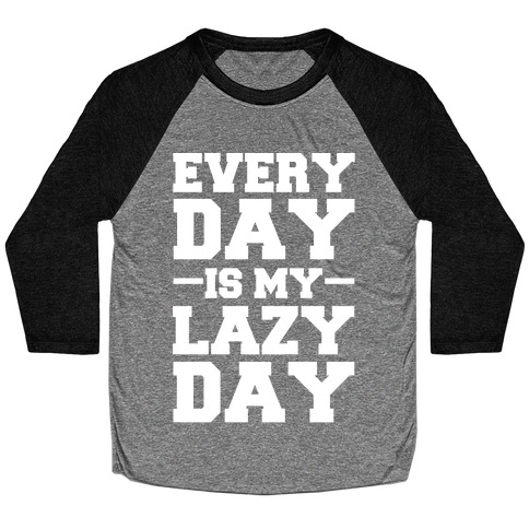 Every Day Is My Lazy Day Baseball Tee