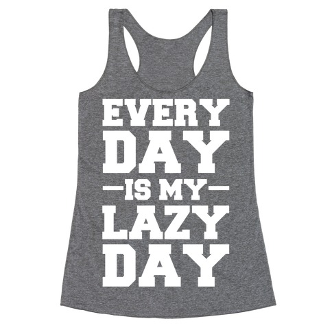 Every Day Is My Lazy Day Racerback Tank Top