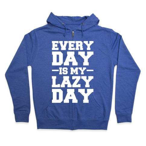 Every Day Is My Lazy Day Zip Hoodie