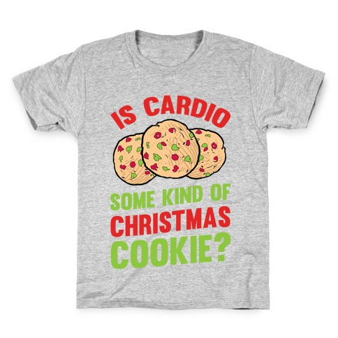 Is Cardio Some Kind Of Christmas Cookie? Kids T-Shirt