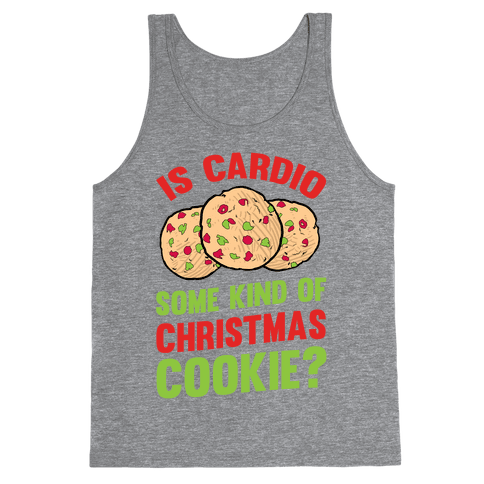 Is Cardio Some Kind Of Christmas Cookie? Tank Top