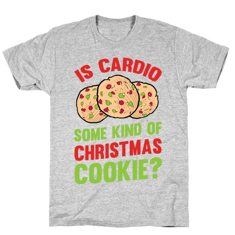 Is Cardio Some Kind Of Christmas Cookie? T-Shirt