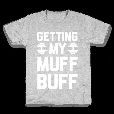 Getting My Muff Buff Kids T-Shirt