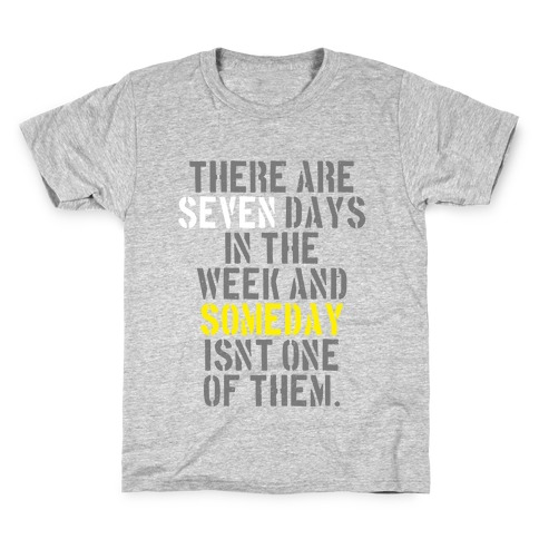 There Are Seven Days in the Week and Someday Isn't One of Them Kids T-Shirt