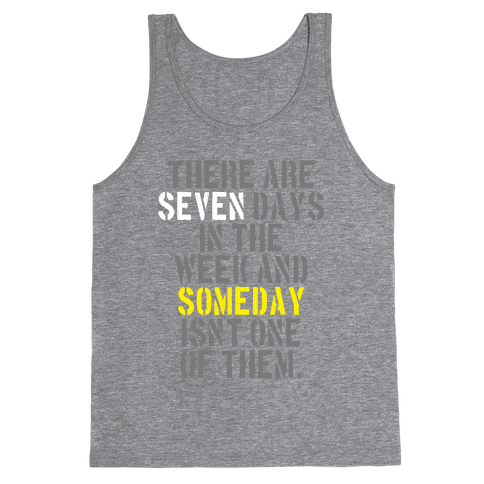 There Are Seven Days in the Week and Someday Isn't One of Them Tank Top