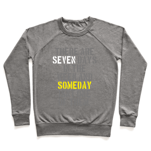 There Are Seven Days in the Week and Someday Isn't One of Them Pullover