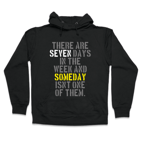 There Are Seven Days in the Week and Someday Isn't One of Them Hooded Sweatshirt