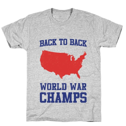 f52740588 Back to Back World War Champs T-Shirt | Merica Made