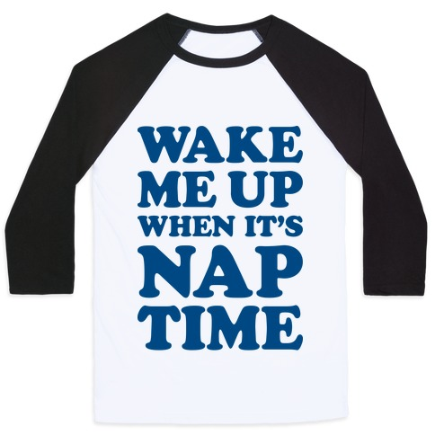 Wake Me Up When It's Nap Time Baseball Tee