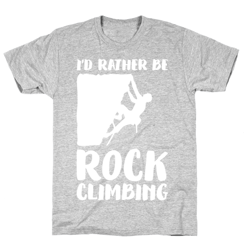 I'd Rather Be Rock Climbing Mens T-Shirt
