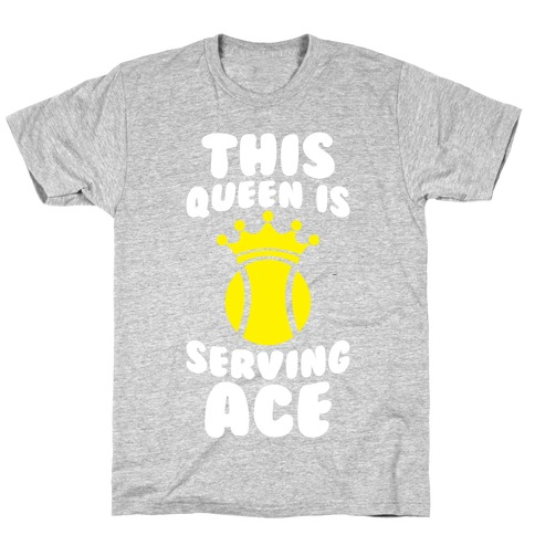 This Queen Is Serving Ace T-Shirt