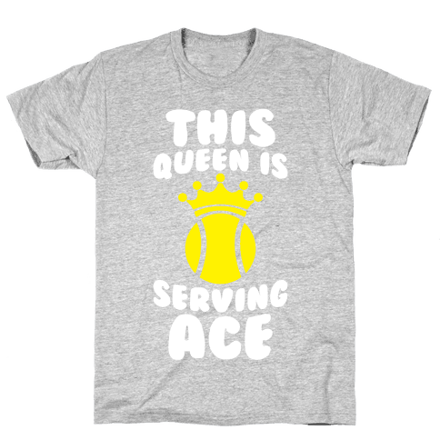 This Queen Is Serving Ace Mens T-Shirt