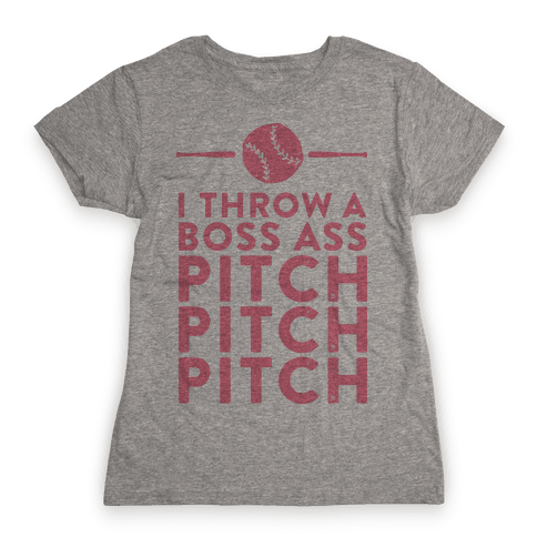 I Throw a Boss Ass Pitch Womens T-Shirt