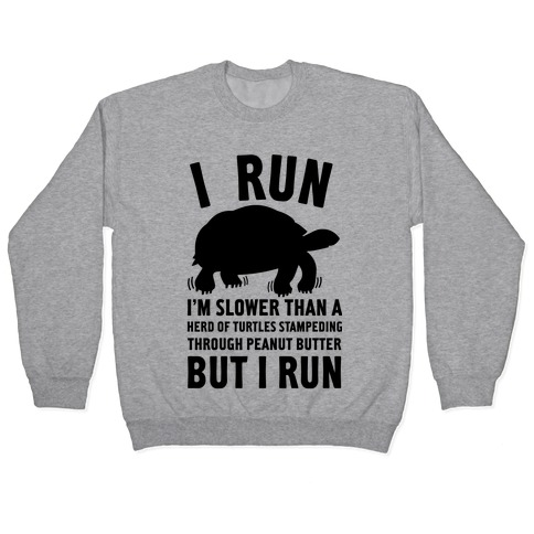 I Run Slower Than A Herd Of Turtles Pullover
