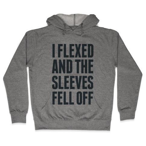 I Flexed and the Sleeves Fell Off Hooded Sweatshirt