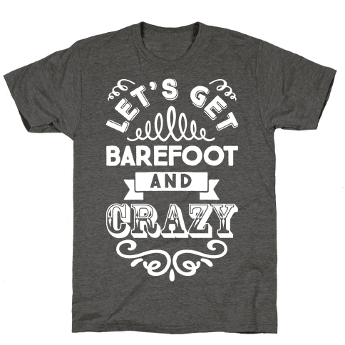 Let's Get Barefoot And Crazy