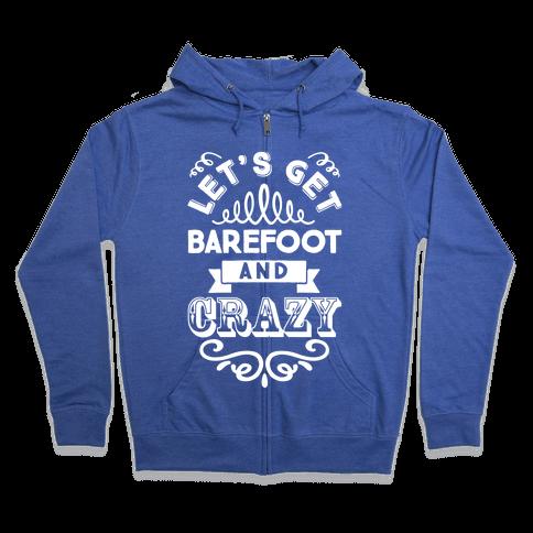 Let's Get Barefoot And Crazy Zip Hoodie
