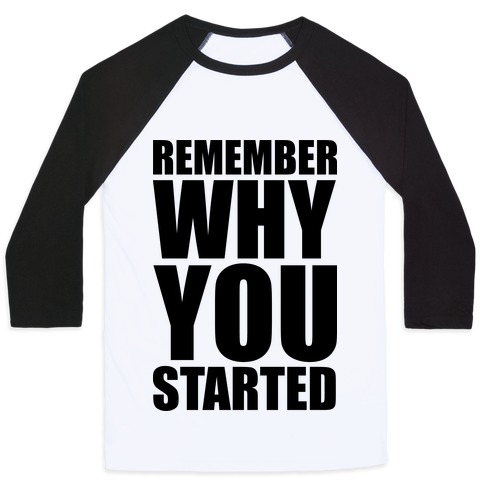 Remember Why You Started Baseball Tee