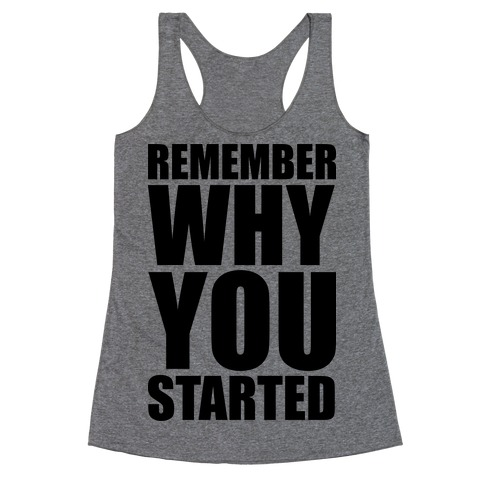 Remember Why You Started Racerback Tank Top